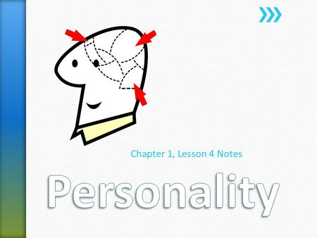 Chapter 1, Lesson 4 Notes. » Personality is a personality is a person's unique blend of traits ˃A trait is a distinguishing quality or characteristic.