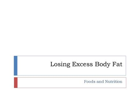 Losing Excess Body Fat Foods and Nutrition. Factors to Consider  1. health status  2. age  3. motivation and body structure  4. emotional support.