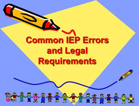 1 Common IEP Errors and Legal Requirements. 2 Today's Agenda Parent Survey Results Procedural Compliance Self Assessment Results.