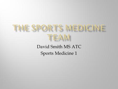 David Smith MS ATC Sports Medicine 1.  Encompasses a wide variety of areas of sports related to performance and injury  Athletic Training  Biomechanics.