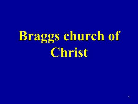 1 Braggs church of Christ. 2 Bless Are They Who Are Persecuted For Righteousness' Sake.