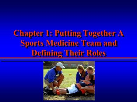 Chapter 1: Putting Together A Sports Medicine Team and Defining Their Roles.