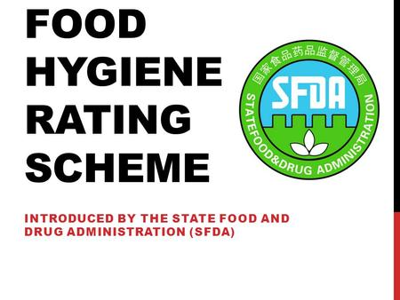 FOOD HYGIENE RATING SCHEME INTRODUCED BY THE STATE FOOD AND DRUG ADMINISTRATION (SFDA)