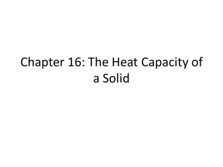 Chapter 16: The Heat Capacity of a Solid