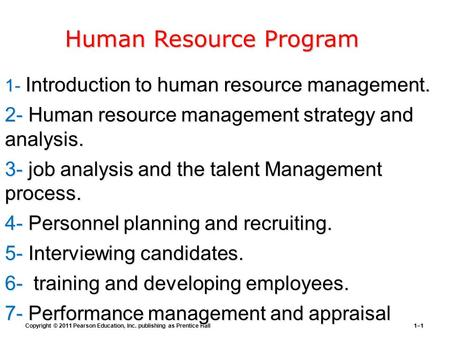 Copyright © 2011 Pearson Education, Inc. publishing as Prentice Hall1–1 1- Introduction to human resource management. 2- Human resource management strategy.