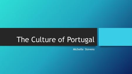 The Culture of Portugal Michelle Stevens History and Ethnic Relations Portugal became an independent kingdom in 1140 In the 15 th century the Portuguese.