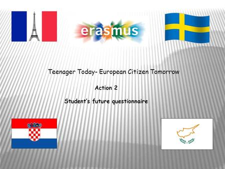 Action 2 Student's future questionnaire Teenager Today- European Citizen Tomorrow.