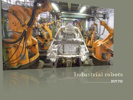 Industrial robots …………………….BUT FSI.