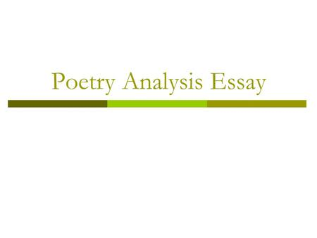 "Poetry Analysis Essay. What does it mean to ""analyze"" a poem?  We are trying to figure out what the theme of the poem is… AND  How the poet uses literary."