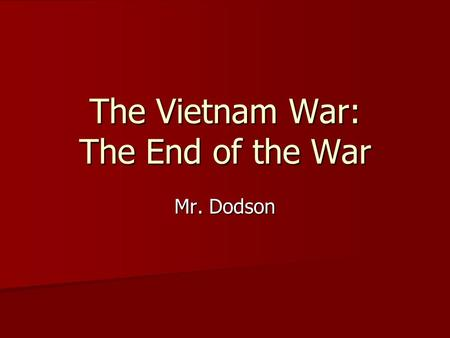 The Vietnam War: The End of the War Mr. Dodson. The End of the War How did President Nixon's policies lead to American withdrawal from Vietnam? How did.