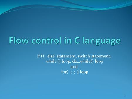 If () else statement, switch statement, while () loop, do…while() loop and for( ; ; ) loop 1.