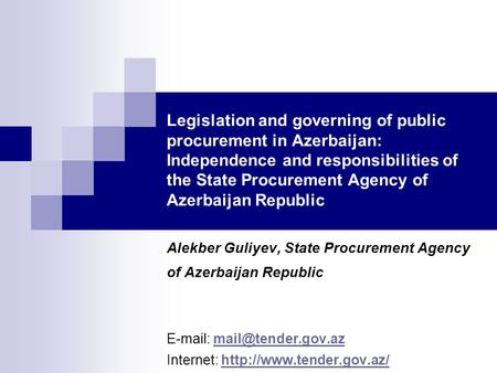 Legislation and governing of public procurement in Azerbaijan: Independence and responsibilities of the State Procurement Agency of Azerbaijan Republic.