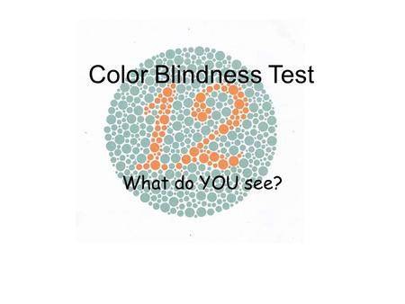 Color Blindness Test What do YOU see?. Image 1 Both the normal and those with all sort of color vision deficiencies read it as 12.