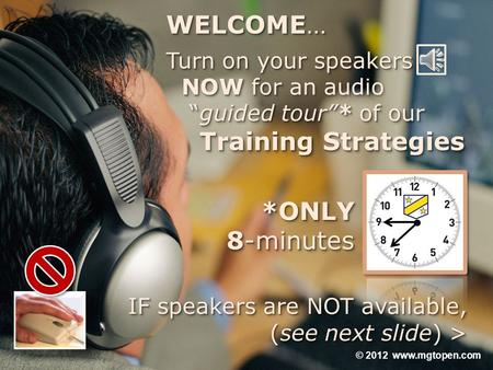 "WELCOME… Turn on your speakers NOW for NOW for an audio ""guided tour""* of our ""guided tour""* of our Training Strategies Training Strategies WELCOME… Turn."