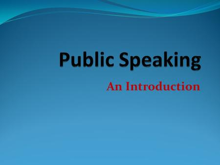 An Introduction. Lesson Contents Introduce your Partner What is Public Speaking? Course Contents & Syllabus Rules, Responsibilities, Assignments Confidence.