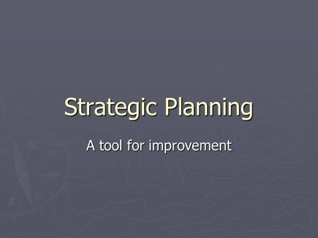 Strategic Planning A tool for improvement. Strategic Planning LEAD ► Panelists  Dr. Katie Hope, Department of Nursing  Dr. Sue George, Department of.
