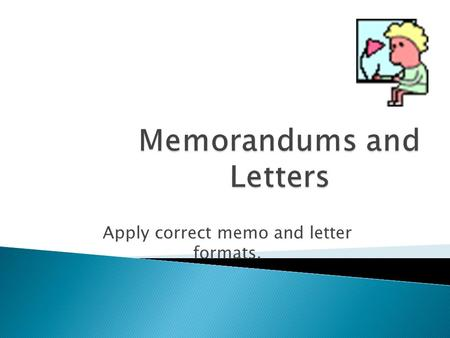 Apply correct memo and letter formats..  A memorandum is a short message from one person to another in the same business or organization.  Memorandums.