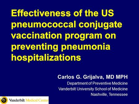 Carlos G. Grijalva, MD MPH Department of Preventive Medicine Vanderbilt University School of Medicine Nashville, Tennessee.