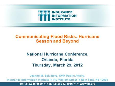 Communicating Flood Risks: Hurricane Season and Beyond National Hurricane Conference, Orlando, Florida Thursday, March 29, 2012 Jeanne M. Salvatore, SVP,