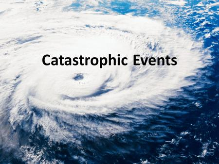 Catastrophic Events.
