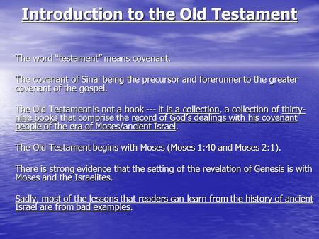 "Introduction to the Old Testament The word ""testament"" means covenant. The covenant of Sinai being the precursor and forerunner to the greater covenant."