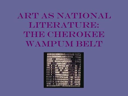 Art as National Literature: The Cherokee Wampum Belt.