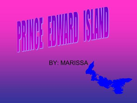 BY: MARISSA LOCATION Prince Edward Island is 1 of the 4 Atlantic provinces in Canada. Nova Scotia is to the south of P.E.I. The length of P.E.I is 224.