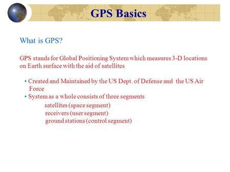 GPS Basics What is GPS? satellites (space segment)