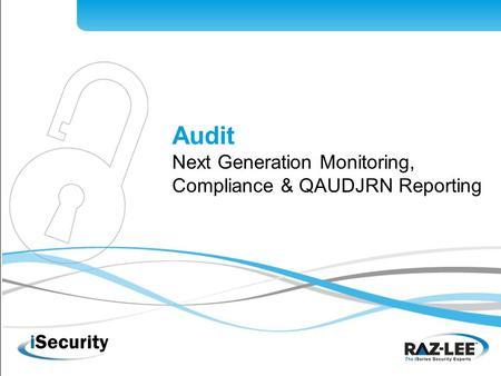 1 Audit Next Generation Monitoring, Compliance & QAUDJRN Reporting.