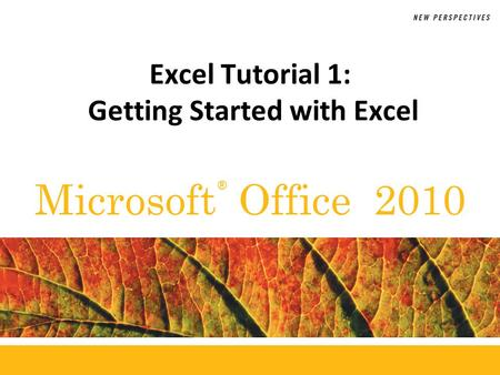 ® Microsoft Office 2010 Excel Tutorial 1: Getting Started with Excel.