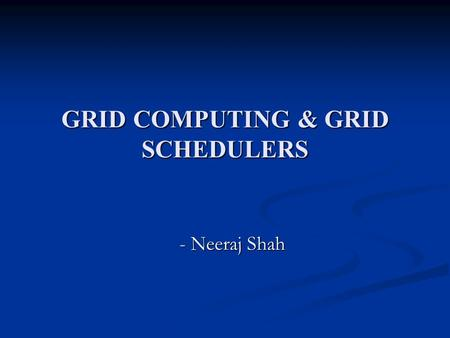 GRID COMPUTING & GRID SCHEDULERS - Neeraj Shah. Definition A 'Grid' is a collection of different machines where in all of them contribute any combination.