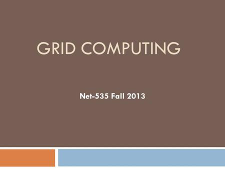 GRID COMPUTING Net-535 Fall 2013. Grid Computing Definitions  The term Grid computing originated in the early 1990s as a metaphor for making computer.