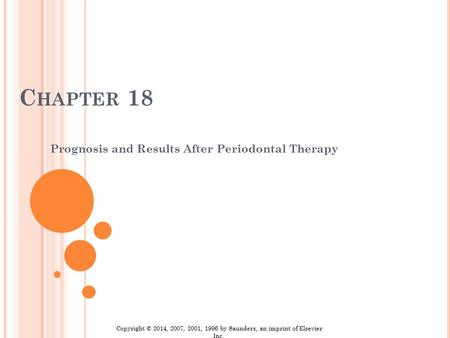 C HAPTER 18 Prognosis and Results After Periodontal Therapy Copyright © 2014, 2007, 2001, 1996 by Saunders, an imprint of Elsevier Inc.