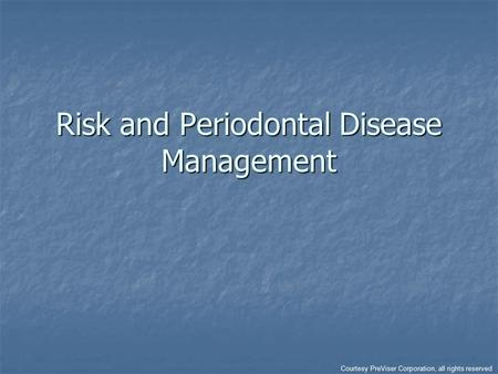 Risk and Periodontal Disease Management Courtesy PreViser Corporation, all rights reserved.