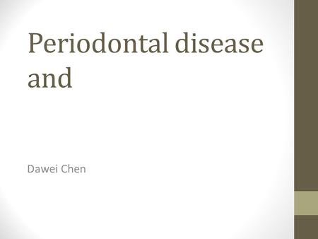 Periodontal disease and Dawei Chen. Trends of Diabetes up to 2010 in the U.S.