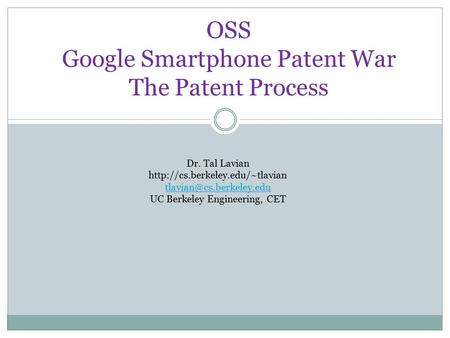OSS Google Smartphone Patent War The Patent Process Dr. Tal Lavian  UC Berkeley Engineering, CET.