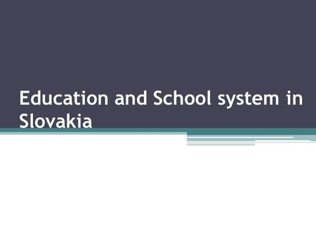 Education and School system in Slovakia. Content School types in Slovakia Slovakia school types by levels Education in Slovakia Kindergartens in Slovakia.
