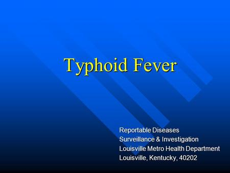 Typhoid Fever Reportable Diseases Surveillance & Investigation