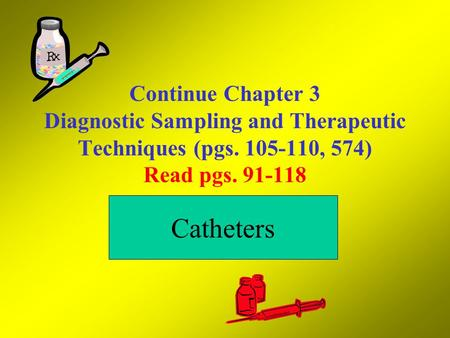 Continue Chapter 3 Diagnostic Sampling and Therapeutic Techniques (pgs