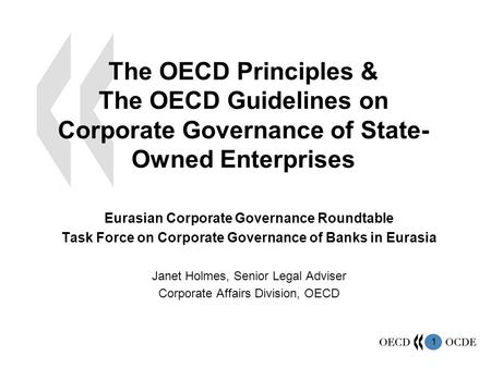 1 The OECD Principles & The OECD Guidelines on Corporate Governance of State- Owned Enterprises Eurasian Corporate Governance Roundtable Task Force on.
