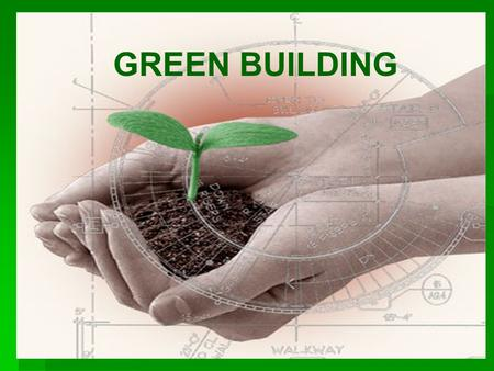 GREEN BUILDING. Green Building Green Building Green building - also known as sustainable or high performance building - is the practice of: Green building.