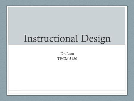 Instructional Design Dr. Lam TECM 5180. Agenda Intro to ID Analysis Phase Design Phase, maybe.