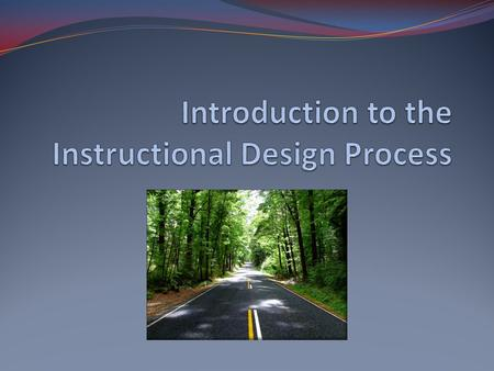 Questions to Consider What are the components of a comprehensive instructional design plan? What premises underline the instructional design process?