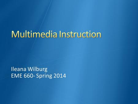 Ileana Wilburg EME 660- Spring 2014. To define multimedia instruction To explore the history of multimedia instruction To discuss how learning works.