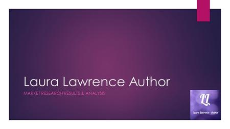 Laura Lawrence Author MARKET RESEARCH RESULTS & ANALYSIS.