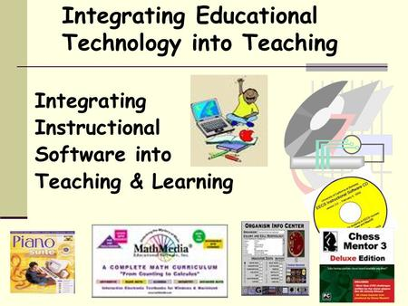 Integrating Educational Technology into Teaching Integrating Instructional Software into Teaching & Learning.