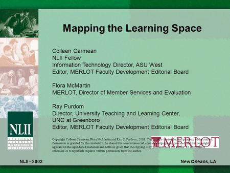 NLII - 2003 Mapping the Learning Space New Orleans, LA Colleen Carmean NLII Fellow Information Technology Director, ASU West Editor, MERLOT Faculty Development.