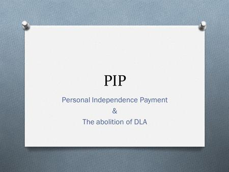 PIP Personal Independence Payment & The abolition of DLA.