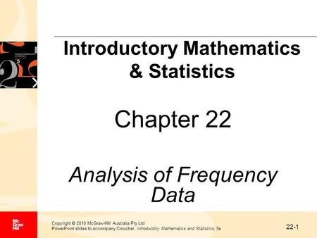 22-1 Copyright  2010 McGraw-Hill Australia Pty Ltd PowerPoint slides to accompany Croucher, Introductory Mathematics and Statistics, 5e Chapter 22 Analysis.