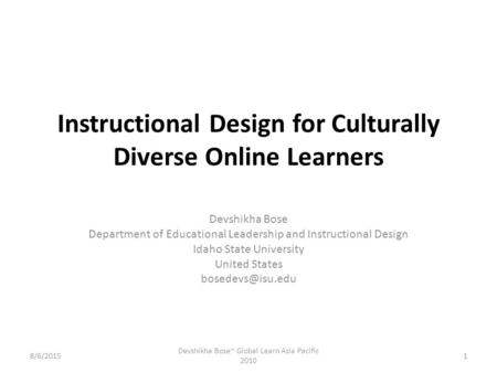 Instructional Design for Culturally Diverse Online Learners Devshikha Bose Department of Educational Leadership and Instructional Design Idaho State University.